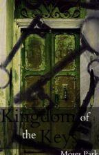 Kingdom of the Keys [Currently Editing] by Mossman154