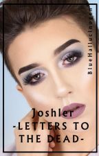 Letters to the Dead.//Joshler. by BlueHallucinogen