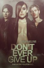 Don't Ever Give Up (Vampire Diaries Fan-Fiction) by AwakenYourMind