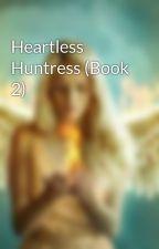Heartless Huntress (Book 2) by FireAngel02