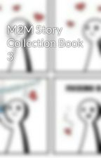 M2M Story Collection Book 3 by sword_fighter36