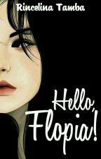 Hello, Flopia! by RincelinaTamba