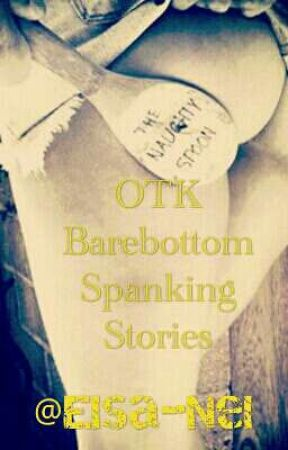 OTK Barebottom Spanking Stories by Elsa-Nel