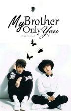 My Brother only you by Kyra_Sand