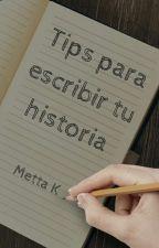 Tips para escribir tu historia by MettaKkcraft
