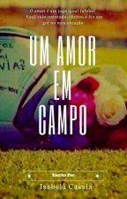 Um Amor Em Campo by isabelacassianunes
