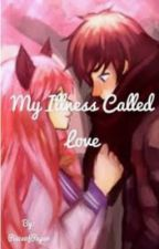 ~My Illness Called Love~ (Zane X Kawaii~chan) by Piece0fPaper