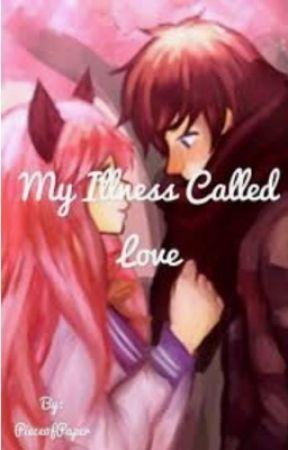 ~My Illness Called Love~ (Zane X Kawaii~chan) by Piece0fPaper