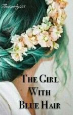 The Girl With Blue Hair (Wattys2017) by Thatgirly23