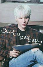 Cap ou pas cap? by minyoongibaby