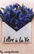 Lettre à la Vie by uneenfantterrible