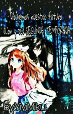 Dibujemos nuestro futuro ( Lon y tu ) SEGUNDA TEMPORADA Book#2 by YuyuKinomoto