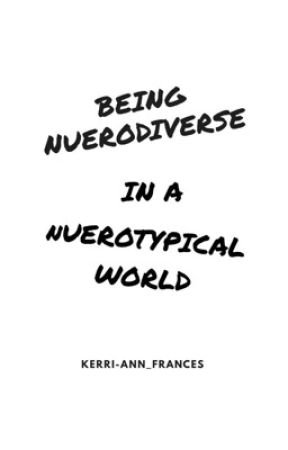 Being Nuerodiverse In A Nuerotypical world by Kerri-Ann_Frances