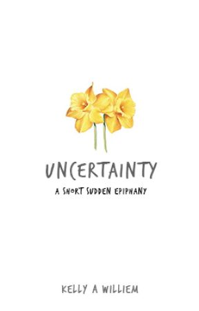 uncertainty: a short sudden epiphany by kellywellyapparently