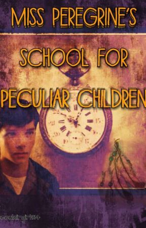 Miss Peregrine's School For Peculiar Children (Complete) by Peculairgirl314