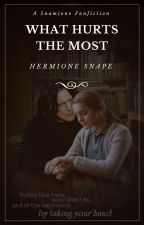 What Hurts the Most by -Hermione_Snape