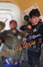 Dead love 2 ( sequel to dead love ) Kian lawley fanfic  by o2lfever