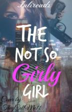The Not So Girly Girl | ✔ by Julireadz