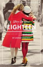 When We Were Eighteen -Version Faberry by Lookafterachele