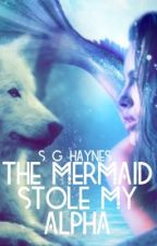 The Mermaid Stole My Alpha by sghaynes
