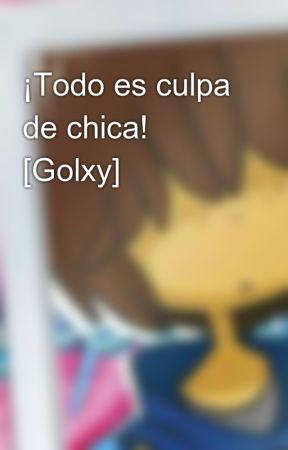 ¡Todo es culpa de chica! [Golxy] by -ImYuriPlisetsky-