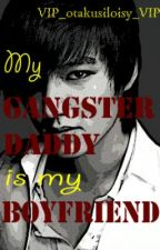 My GANGSTER DADDY is my BOYFRIEND????!!!! (COMPLETED) by _loisy_