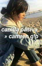camila pasiva » camren g!p by historryxx