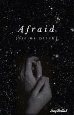 Afraid {Sirius Black} by IzzyBella3