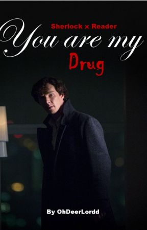 You Are My Drug (Sherlock x Reader) by OhDeerLordd