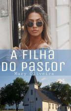A Filha Do Pastor (Completo) by Garotacriativa4041