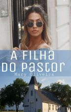 A Filha Do Pastor (Completo) by Garotacriativa4041