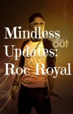 Mindless Updates: Roc Royal by AniyaDeeOfficial