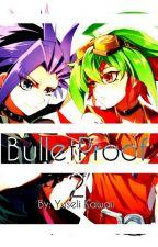B u l l e t P r o o f 2 (Yuya X Yuto FanFiction) by YuseliKawaii