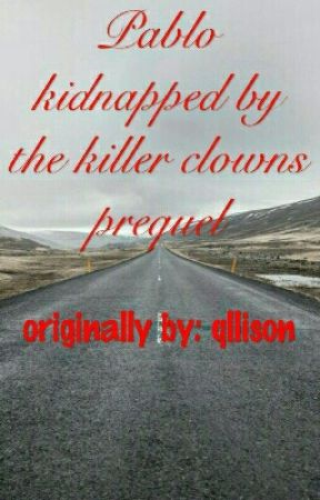 Pablo: kidnapped by the killer clowns prequel  by lizbliz123
