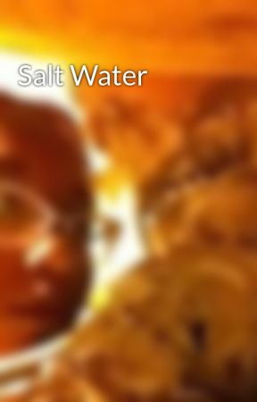 Salt Water by SabrinaHamilton4