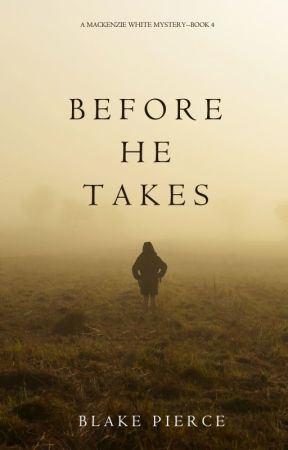 Before He Takes (A Mackenzie White Mystery-Book 4) by BlakePierceAuthor