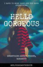 Hello Gorgeous by blueheartedsun