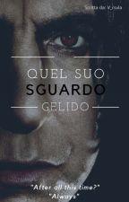 //Quel suo sguardo gelido// {Severus Piton} by Sussu_
