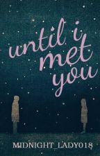 UNTIL I MET YOU (2017) by midnight_lady018