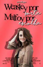 Weasley Por Sorte, Malfoy Por Escolha by Giggles2204