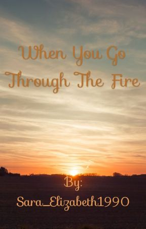 When You Walk Through The Fire  by Sara_Elizabeth1990