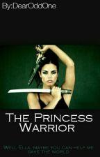 The Princess Warrior {UNDER EDITING} by DearOddOne