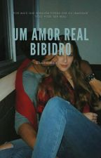 Um amor real - Bibidro by Eiluciana