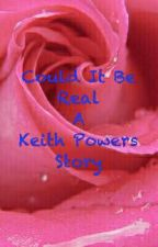 """""""Could It Be Real""""  Keith Powers Story.  by ScandalousSmilez"""