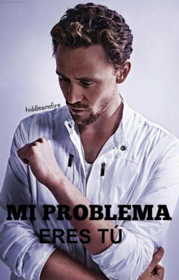 Mi problema eres tú. [Tom Hiddleston Fanfiction]