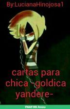 cartas para chica -goldica yandere-  by LucianaHinojosa1