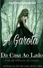 A Garota Da Casa Ao Lado.(pausado) by andreza_leandrini123