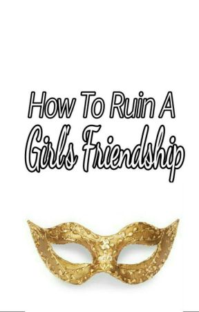 How To Ruin A Girl's Friendship by kyseden