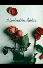 ILoveYouYouHateMe by MdbstrMblo