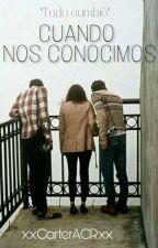 Cuando Nos Conocimos  1 by xxCarterACRxx